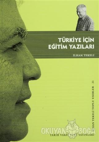 Türkiye İçin Eğitim Yazıları - İlhan Tekeli - Tarih Vakfı Yurt Yayınla