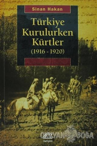 Türkiye Kurulurken Kürtler 1916-1920 - Sinan Hakan - İletişim Yayınevi