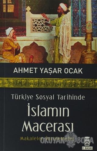 Türkiye Sosyal Tarihinde İslamın Macerası - Ahmet Yaşar Ocak - Timaş Y