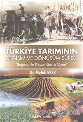 Türkiye Tarımının Değişim Dönüşüm Süreci - Mehdi Eker - Alfa Yayınları