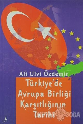 Türkiye'de Avrupa Birliği Karşıtlığının Tarihi - Ali Ulvi Özdemir - Al