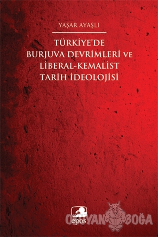 Türkiye'de Burjuva Devrimleri ve Liberal-Kemalist Tarih İdeolojisi - Y