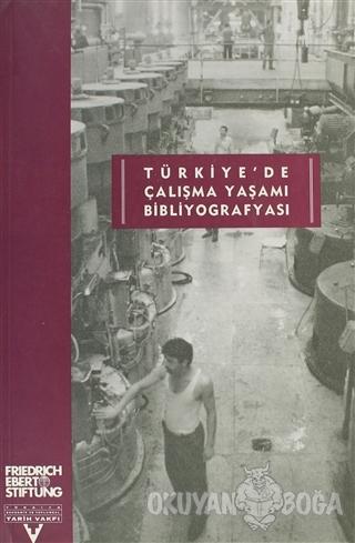 Türkiye'de Çalışma Yaşamı Bibliyografyası - Kolektif - Tarih Vakfı Yur