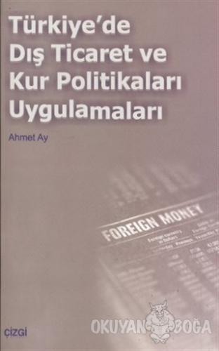 Türkiye'de Dış Ticaret ve Kur Politikaları Uygulamaları - Ahmet Ay - Ç