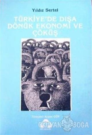 Türkiye'de Dışa Dönük Ekonomi ve Çöküş - Yıldız Sertel - Alan Yayıncıl