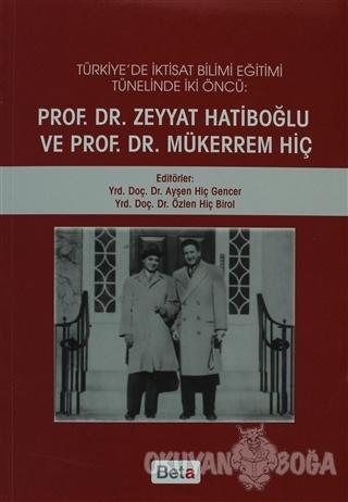 Türkiye'de İktisat Bilimi Eğitimi Tünelinde İki Öncü: Prof.Dr. Zeyyat Hatiboğlu ve Prof.Dr.Mükerrem Hiç