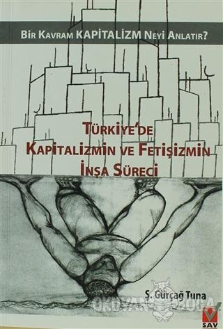 Türkiye'de Kapitalizmin ve Fetişizmin İnşa Süreci - Ş. Gürçağ Tuna - S