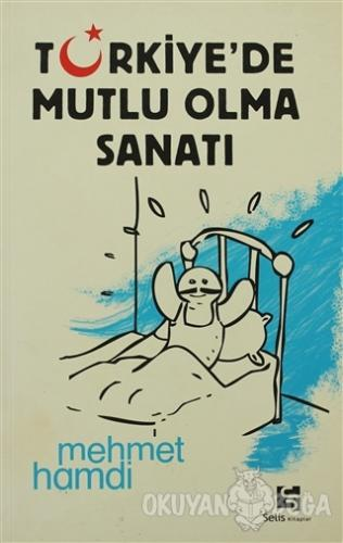 Türkiye'de Mutlu Olma Sanatı - Mehmet Hamdi - Selis Kitaplar