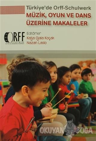 Türkiye'de Orff - Schulwerk - Müzik, Oyun ve Dans Üzerine Makaleler -