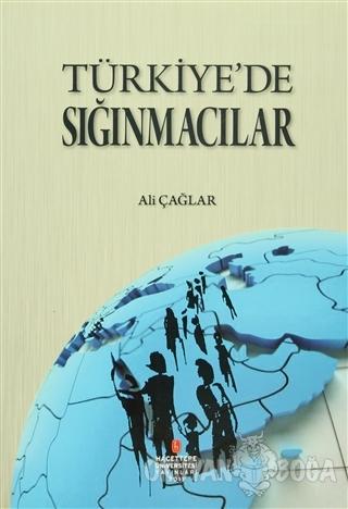 Türkiye'de Sığınmacılar - Ali Çağlar - Hacettepe Üniversitesi Yayınlar