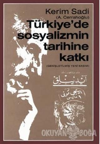Türkiye'de Sosyalizmin Tarihine Katkı - Kerim Sadi - İletişim Yayınevi