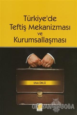 Türkiye'de Teftiş Mekanizması ve Kurumsallaşması - Ufuk Ünlü - Adalet