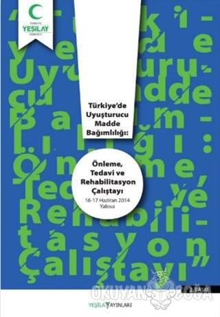 Türkiye'de Uyuşturucu Madde Bağımlılığı: Önleme Tedavi ve Rehabilitasy