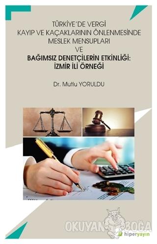 Türkiye'de Vergi Kayıp ve Kaçaklarının Önlenmesinde Meslek Mensupları ve Bağımsız Denetçilerin Etkinliği: İzmir İli Örneği