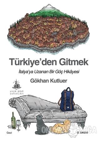 Türkiye'den Gitmek - Gökhan Kutluer - Yitik Ülke Yayınları