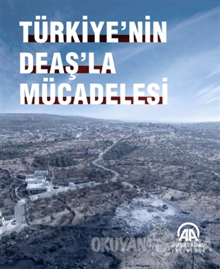 Türkiye'nin DEAŞ'la Mücadelesi - Kolektif - Anadolu Ajansı
