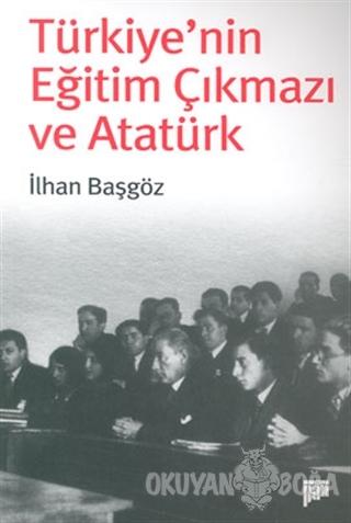Türkiye'nin Eğitim Çıkmazı ve Atatürk - İlhan Başgöz - Pan Yayıncılık