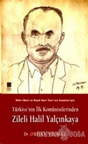 Türkiye'nin İlk Komünistlerinden Zileli Halil Yalçınkaya - Orhan Yılma