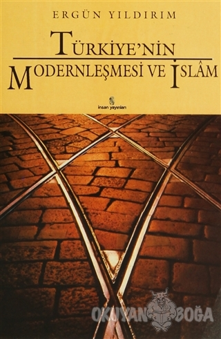 Türkiye'nin Modernleşmesi ve İslam - Ergün Yıldırım - İnsan Yayınları