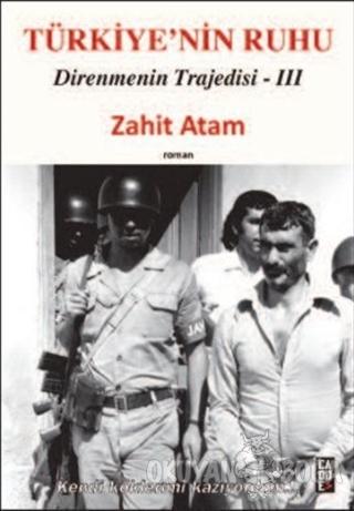 Türkiye'nin Ruhu - Direnmenin Trajedisi 3. Kitap - Zahit Atam - Cadde