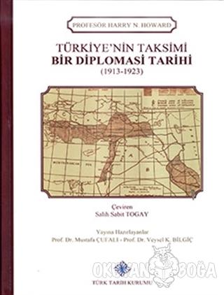 Türkiye'nin Taksimi - Bir Diplomasi Tarihi (1913 - 1923) (Ciltli)