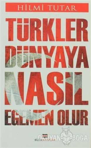 Türkler Dünyaya Nasıl Egemen Olur Hilmi Tutar