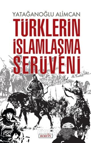 Türklerin İslamlaşma Serüveni - Yatağanoğlu Alimcan - Berfin Yayınları