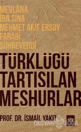 Türklüğü Tartışılan Meşhurlar - İsmail Yakıt - Ötüken Neşriyat