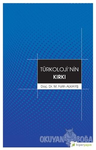 Türkoloji'nin Kırkı - M. Fatih Alkayış - Hiperlink Yayınları