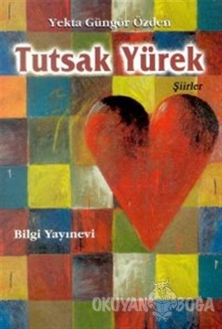 Tutsak Yürek - Yekta Güngör Özden - Bilgi Yayınevi