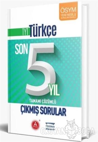 TYT Türkçe Son 5 Yıl Tamamı Çözümlü Çıkmış Sorular - Kolektif - A Yayı