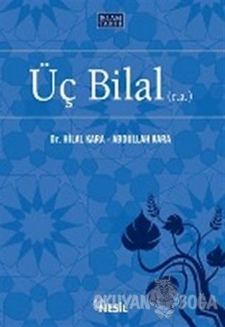 Üç Bilal - Abdullah Kara - Nesil Yayınları