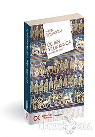 Üç Bin Yıllık Kavga - Çetin Yiğenoğlu - Cumhuriyet Kitapları
