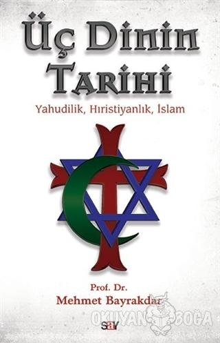 Üç Dinin Tarihi - Mehmet Bayraktar - Say Yayınları
