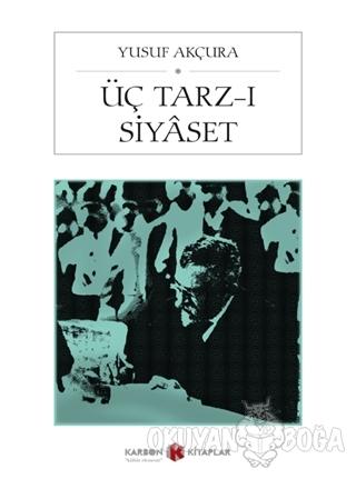 Üç Tarz-ı Siyaset - Yusuf Akçura - Karbon Kitaplar