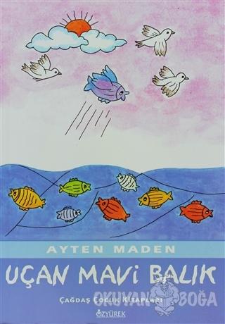 Uçan Mavi Balık - Ayten Maden - Özyürek Yayınları