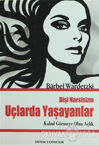 Uçlarda Yaşayanlar - Dişi Narsisizm - Barbel Wardetzki - Sistem Yayınc