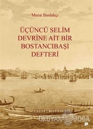 Üçüncü Selim Devrine Ait Bir Bostancıbaşı Defteri - Murat Bardakçı - P