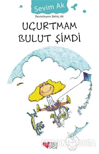 Uçurtmam Bulut Şimdi - Sevim Ak - Can Çocuk Yayınları
