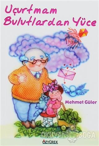 Uçurtmam Bulutlardan Yüce - Mehmet Güler - Özyürek Yayınları