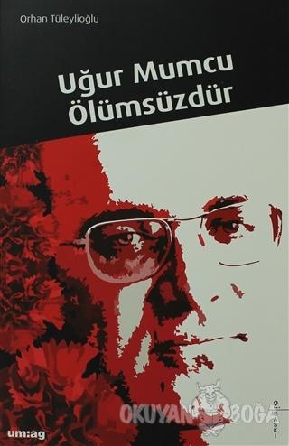 Uğur Mumcu Ölümsüzdür - Orhan Tüleylioğlu - um:ag Yayınları