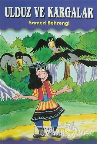 Ulduz ve Kargalar - Samed Behrengi - Kare Yayınları - Okuma Kitapları
