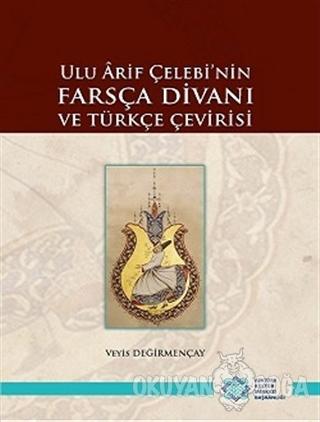 Ulu Arif Çelebi'nin Farsça Divanı ve Türkçe Çevirisi