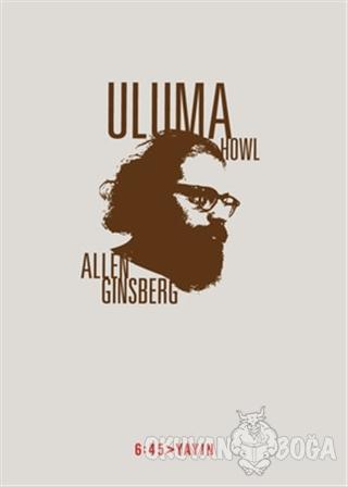 Uluma - Howl - Allen Ginsberg - Altıkırkbeş Yayınları