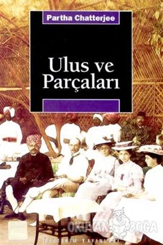 Ulus ve Parçaları - Partha Chatterjee - İletişim Yayınevi