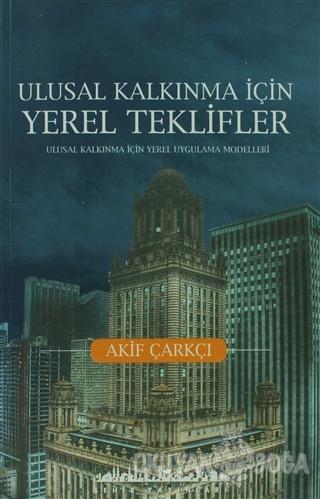 Ulusal Kalkınma İçin Yerel Teklifler - Akif Çarkçı - Şehir Yayınları