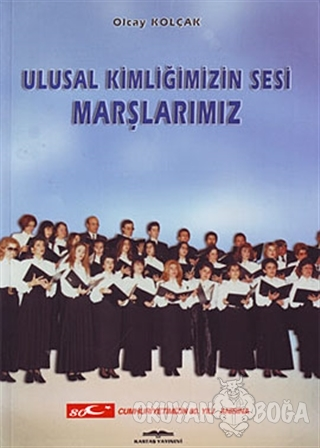 Ulusal Kimliğimizin Sesi Marşlarımız - Olcay Kolçak - Kastaş Yayınları