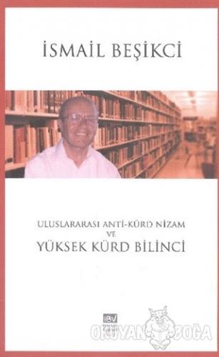 Uluslararası Anti-Kürd Nizam ve Yüksek Kürd Bilinci - İsmail Beşikçi -