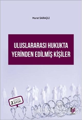 Uluslararası Hukukta Yerinden Edilmiş Kişiler - Murat Saraçlı - Adalet
