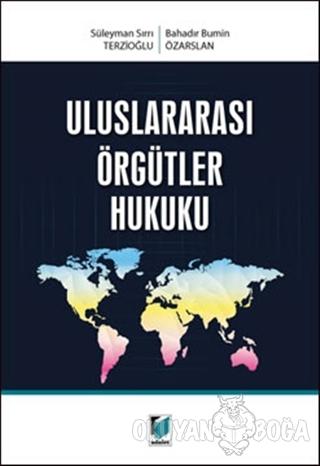 Uluslararası Örgütler Hukuku - Bahadır Bumin Özarslan - Adalet Yayınev